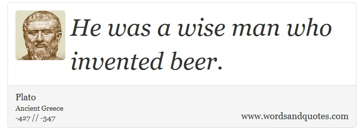 On Drink He Was A Wise Man Who Invented Beer