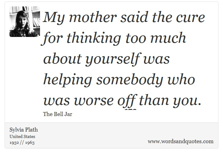 on selfishness my mother said the cure for thinking too much a  quote image