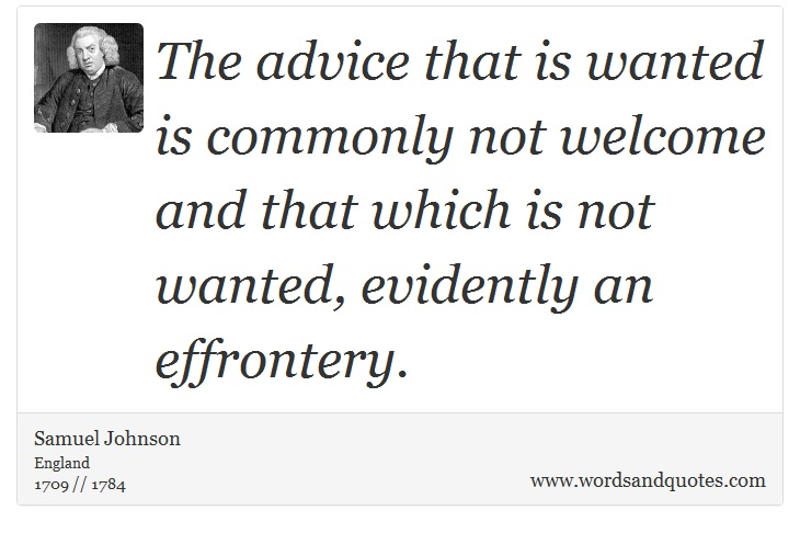 On Advice: The advice that is wanted is commonly not welco...