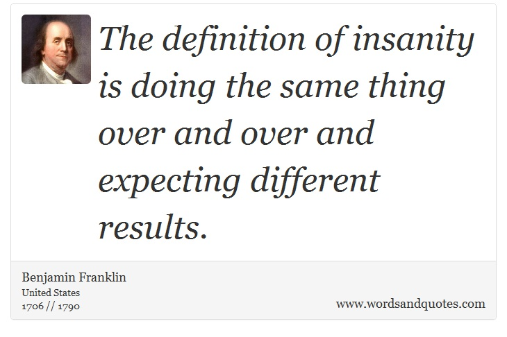Quotes Definition Enchanting On Do The Definition Of Insanity Is Doing The Same Th.