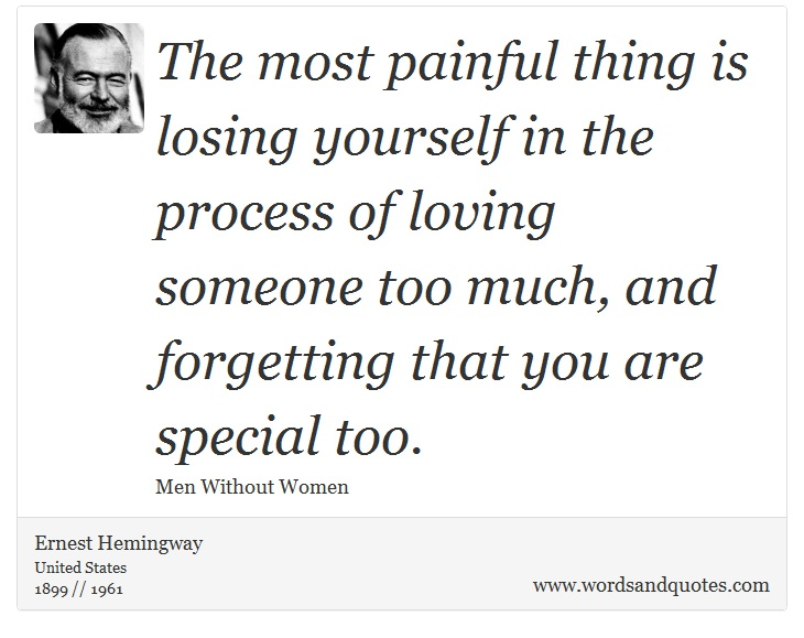 On Love The Most Painful Thing Is Losing Yourself In Th