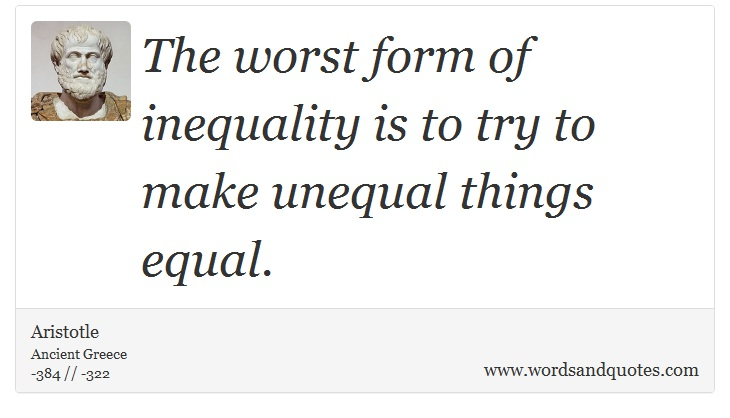 On Equality: The worst form of inequality is to try to make ...