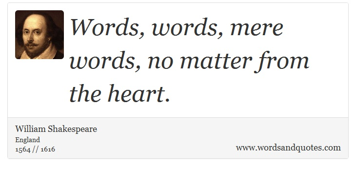 On Word: Words, words, mere words, no matter from the heart